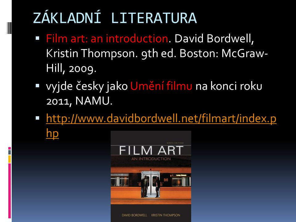 ZÁKLADNÍ LITERATURA Film art: an introduction. David Bordwell, Kristin Thompson. 9th ed. Boston: McGraw- Hill, 2009.