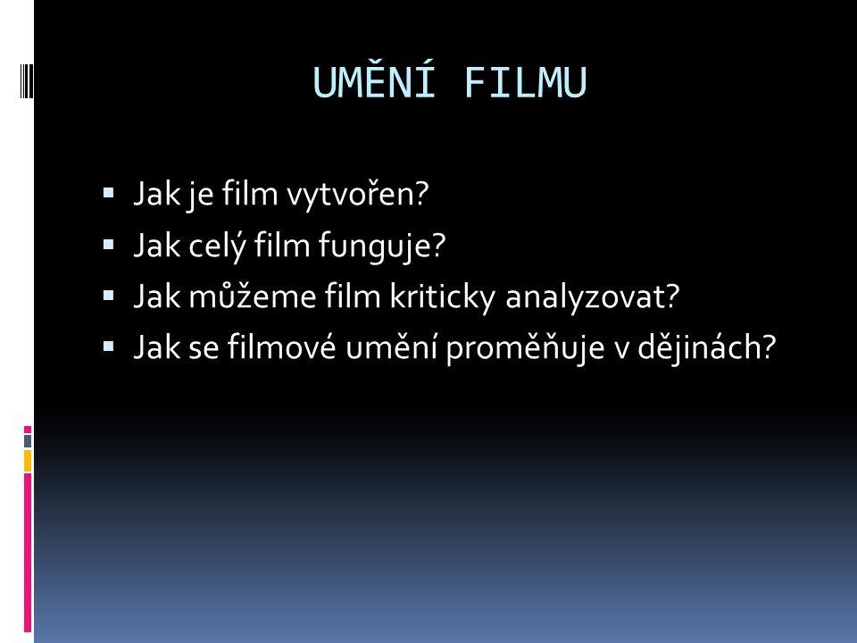 UMĚNÍ FILMU Jak je film vytvořen Jak celý film funguje