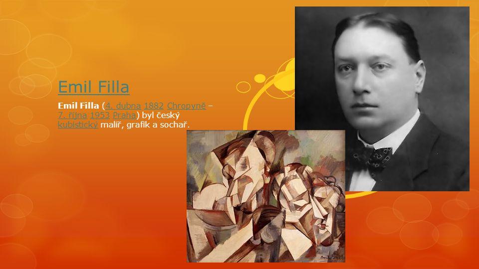 Emil Filla Emil Filla (4. dubna 1882 Chropyně – 7.