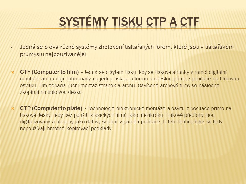 Systémy tisku ctp a ctf Jedná se o dva různé systémy zhotovení tiskařských forem, které jsou v tiskařském průmyslu nejpoužívanější.