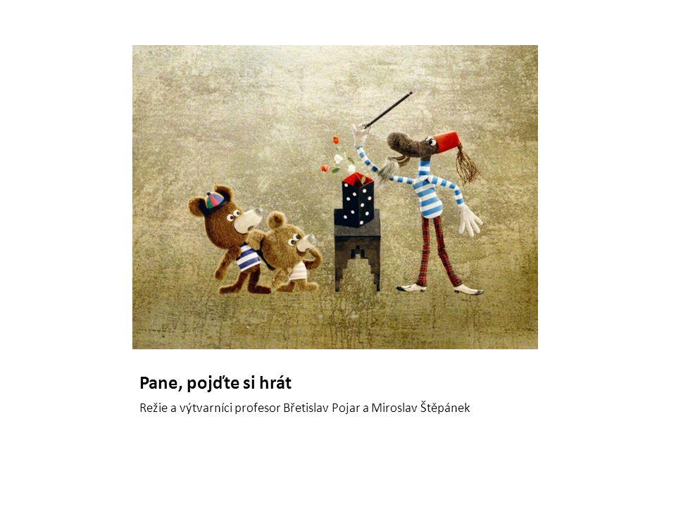 Pane, pojďte si hrát Režie a výtvarníci profesor Břetislav Pojar a Miroslav Štěpánek