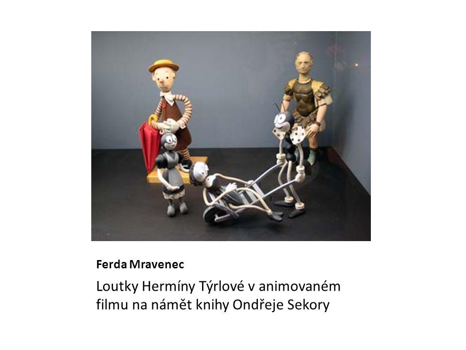 Ferda Mravenec Loutky Hermíny Týrlové v animovaném filmu na námět knihy Ondřeje Sekory