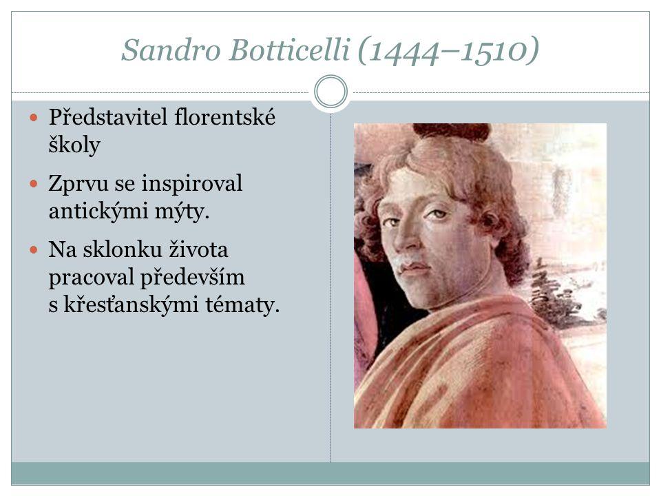 Sandro Botticelli (1444–1510) Představitel florentské školy