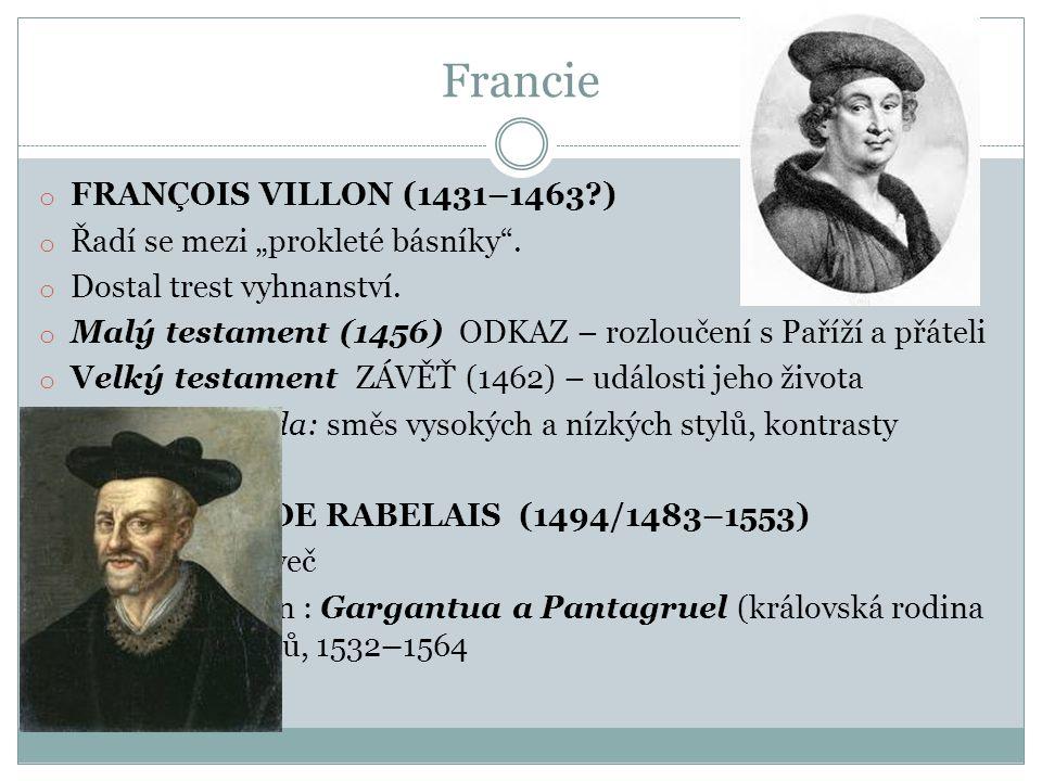 """Francie FRANÇOIS VILLON (1431–1463 ) Řadí se mezi """"prokleté básníky ."""