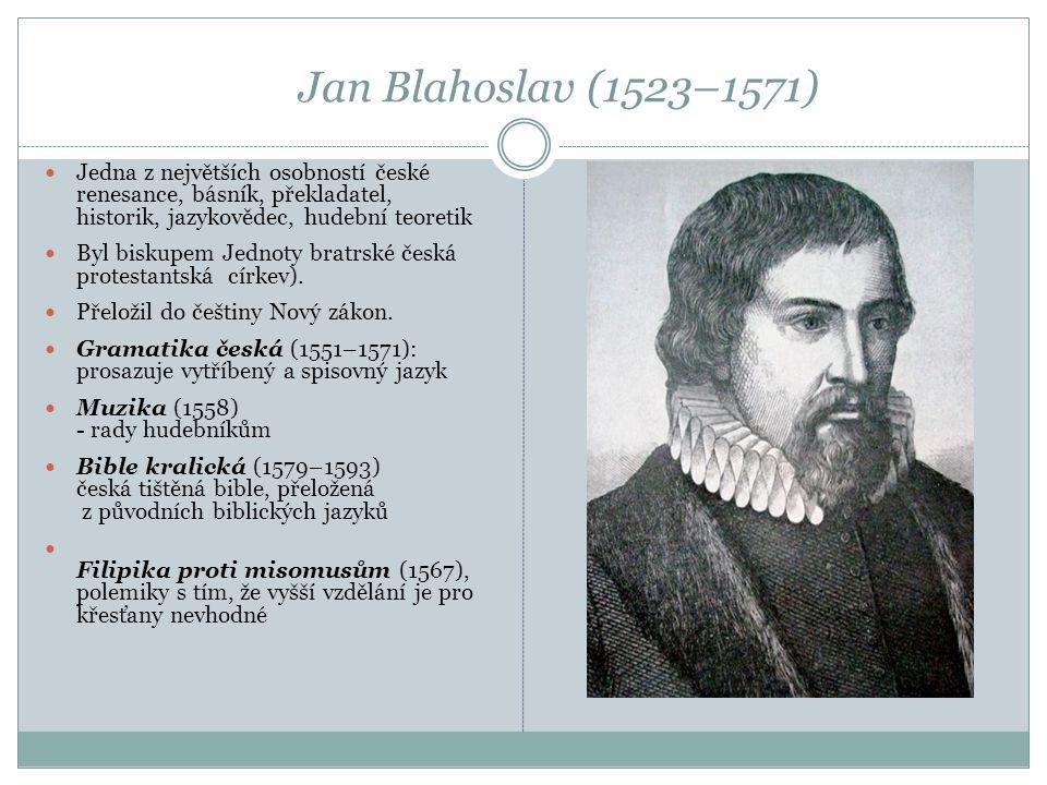 Jan Blahoslav (1523–1571) Jedna z největších osobností české renesance, básník, překladatel, historik, jazykovědec, hudební teoretik.