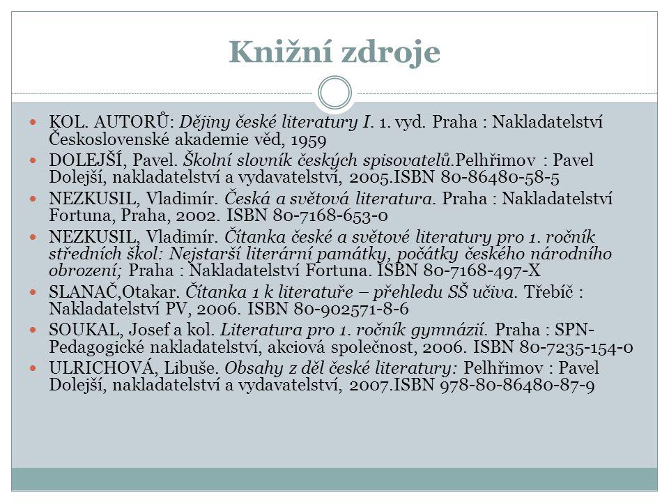 Knižní zdroje KOL. AUTORŮ: Dějiny české literatury I. 1. vyd. Praha : Nakladatelství Československé akademie věd, 1959.
