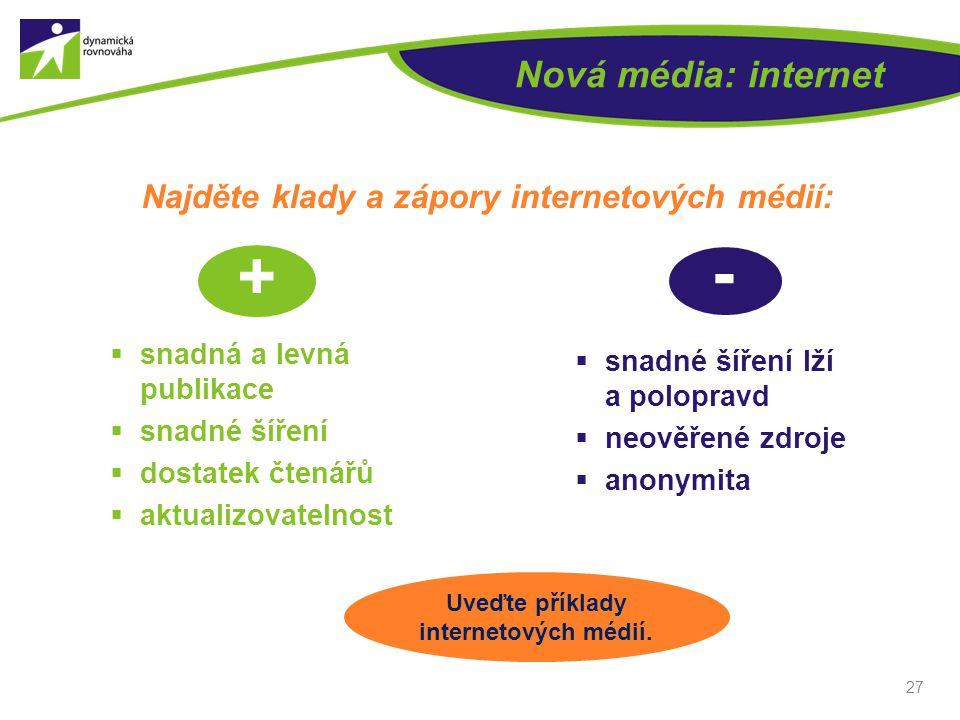 - + Nová média: internet Najděte klady a zápory internetových médií: