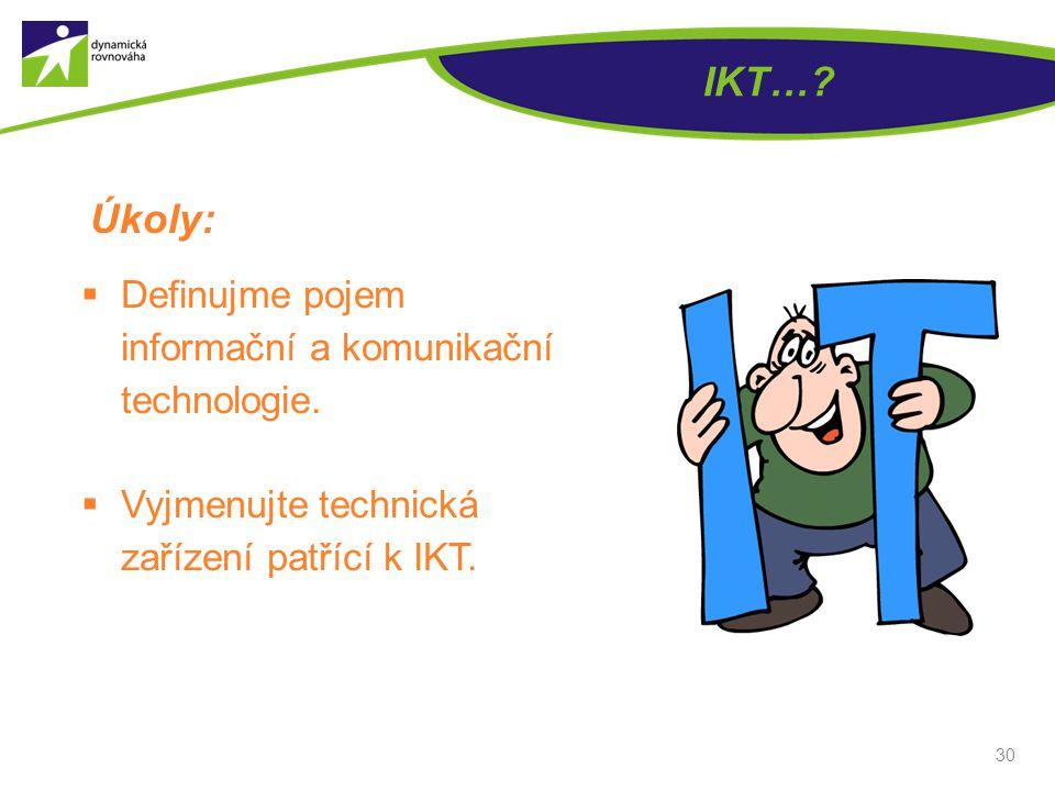 IKT… Úkoly: Definujme pojem informační a komunikační technologie.