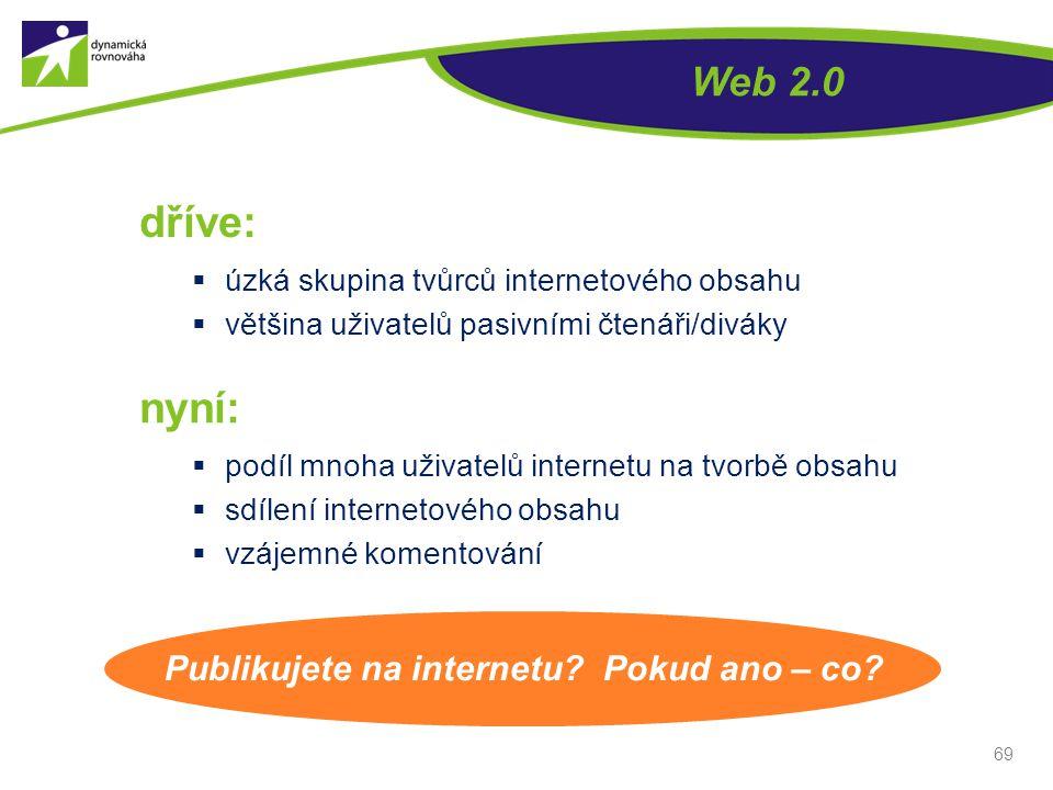 dříve: nyní: Web 2.0 Publikujete na internetu Pokud ano – co