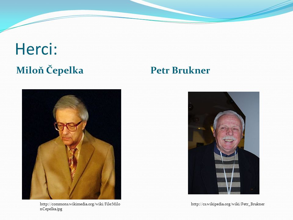Herci: Miloň Čepelka Petr Brukner