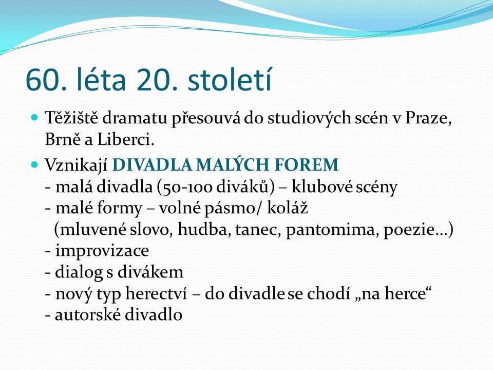 60. léta 20. století Těžiště dramatu přesouvá do studiových scén v Praze, Brně a Liberci.