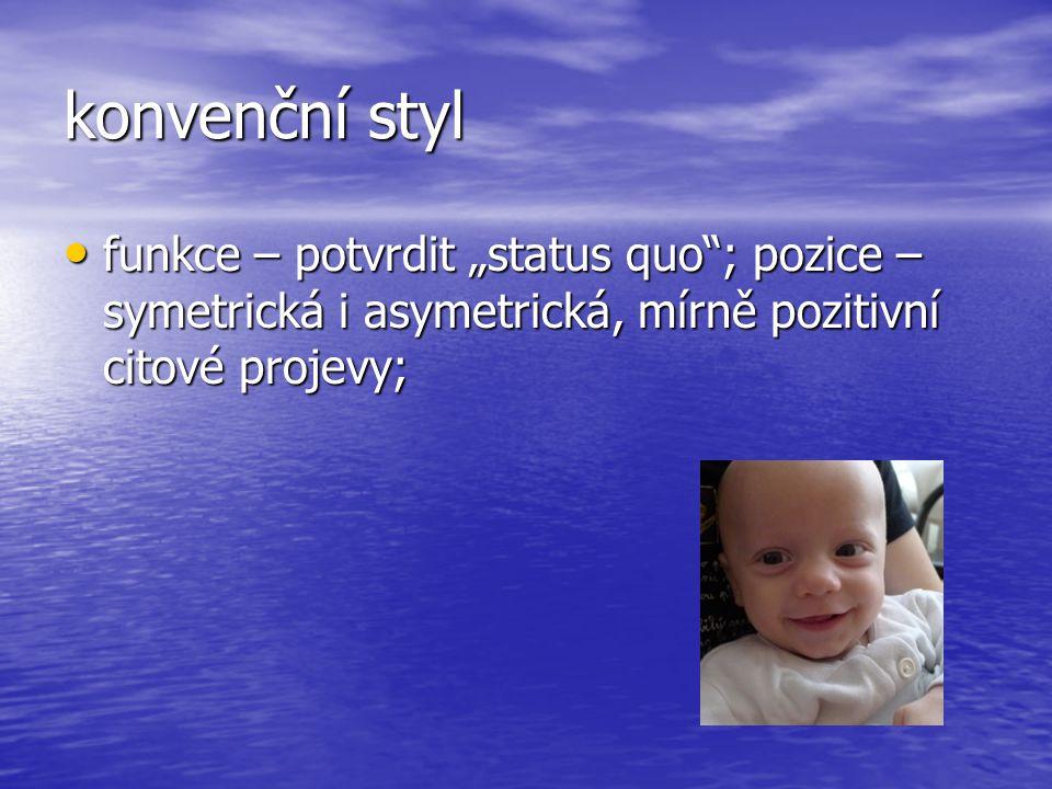 """konvenční styl funkce – potvrdit """"status quo ; pozice – symetrická i asymetrická, mírně pozitivní citové projevy;"""