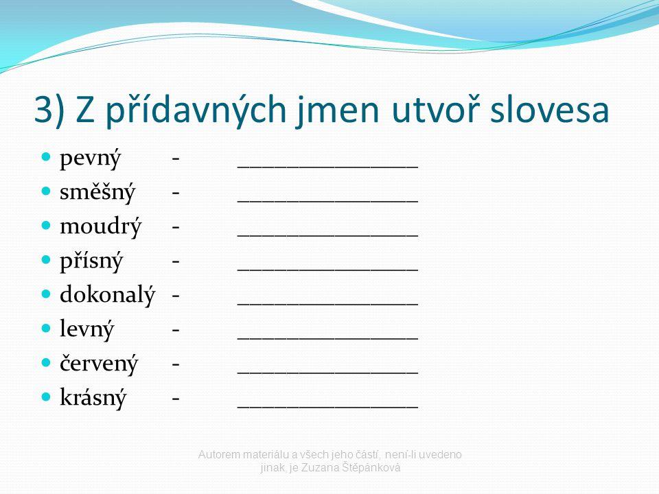 3) Z přídavných jmen utvoř slovesa