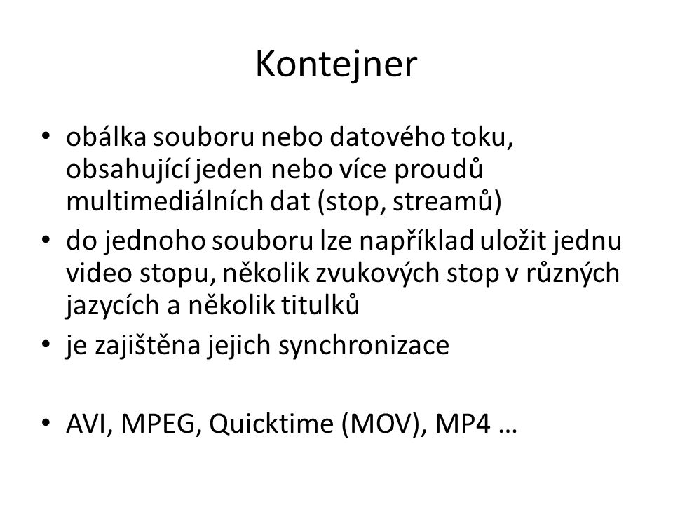 Kontejner obálka souboru nebo datového toku, obsahující jeden nebo více proudů multimediálních dat (stop, streamů)