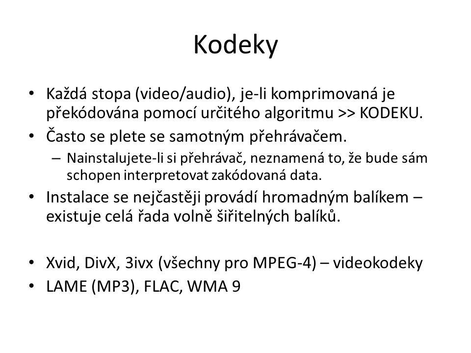 Kodeky Každá stopa (video/audio), je-li komprimovaná je překódována pomocí určitého algoritmu >> KODEKU.