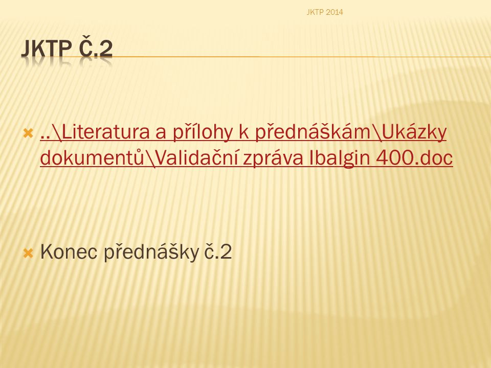 JKTP 2014 JKTP č.2. ..\Literatura a přílohy k přednáškám\Ukázky dokumentů\Validační zpráva Ibalgin 400.doc.