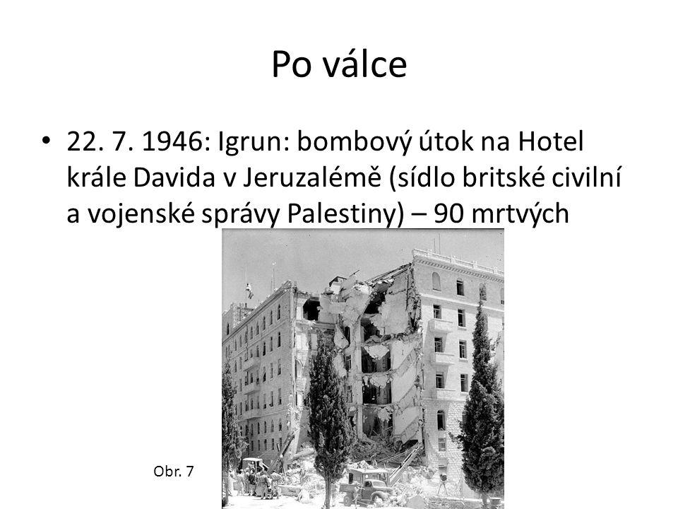 Po válce 22. 7. 1946: Igrun: bombový útok na Hotel krále Davida v Jeruzalémě (sídlo britské civilní a vojenské správy Palestiny) – 90 mrtvých.