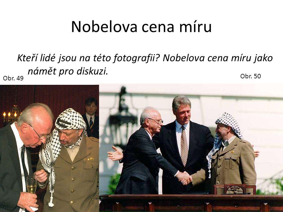 Nobelova cena míru Kteří lidé jsou na této fotografii Nobelova cena míru jako námět pro diskuzi. Obr. 50.