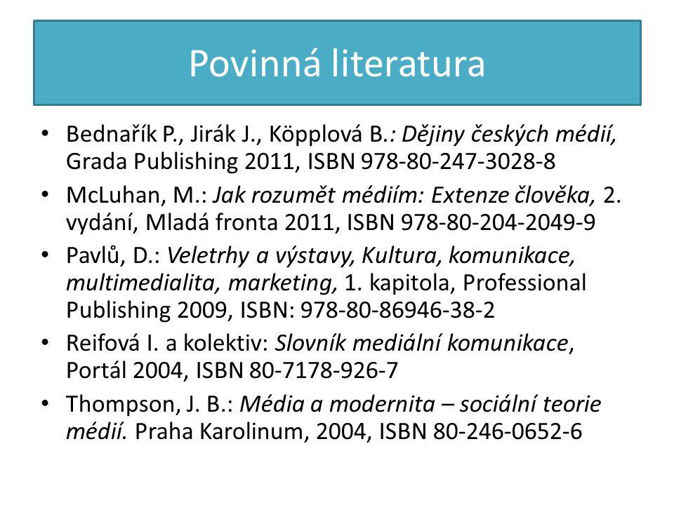 Povinná literatura Bednařík P., Jirák J., Köpplová B.: Dějiny českých médií, Grada Publishing 2011, ISBN 978-80-247-3028-8.