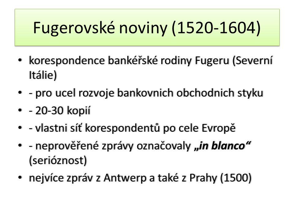 Fugerovské noviny (1520-1604) korespondence bankéřské rodiny Fugeru (Severní Itálie) - pro ucel rozvoje bankovnich obchodnich styku.