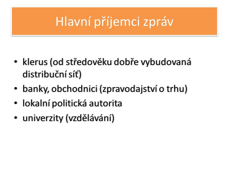 Hlavní příjemci zpráv klerus (od středověku dobře vybudovaná distribuční síť) banky, obchodnici (zpravodajství o trhu)