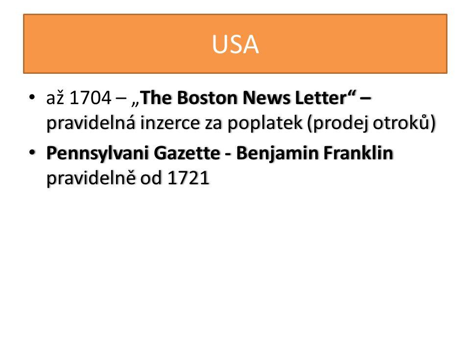"""USA až 1704 – """"The Boston News Letter – pravidelná inzerce za poplatek (prodej otroků) Pennsylvani Gazette - Benjamin Franklin pravidelně od 1721."""