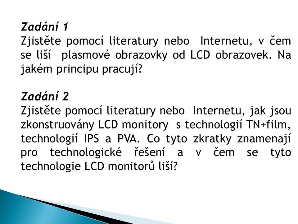 Zadání 1 Zjistěte pomocí literatury nebo Internetu, v čem se liší plasmové obrazovky od LCD obrazovek. Na jakém principu pracují