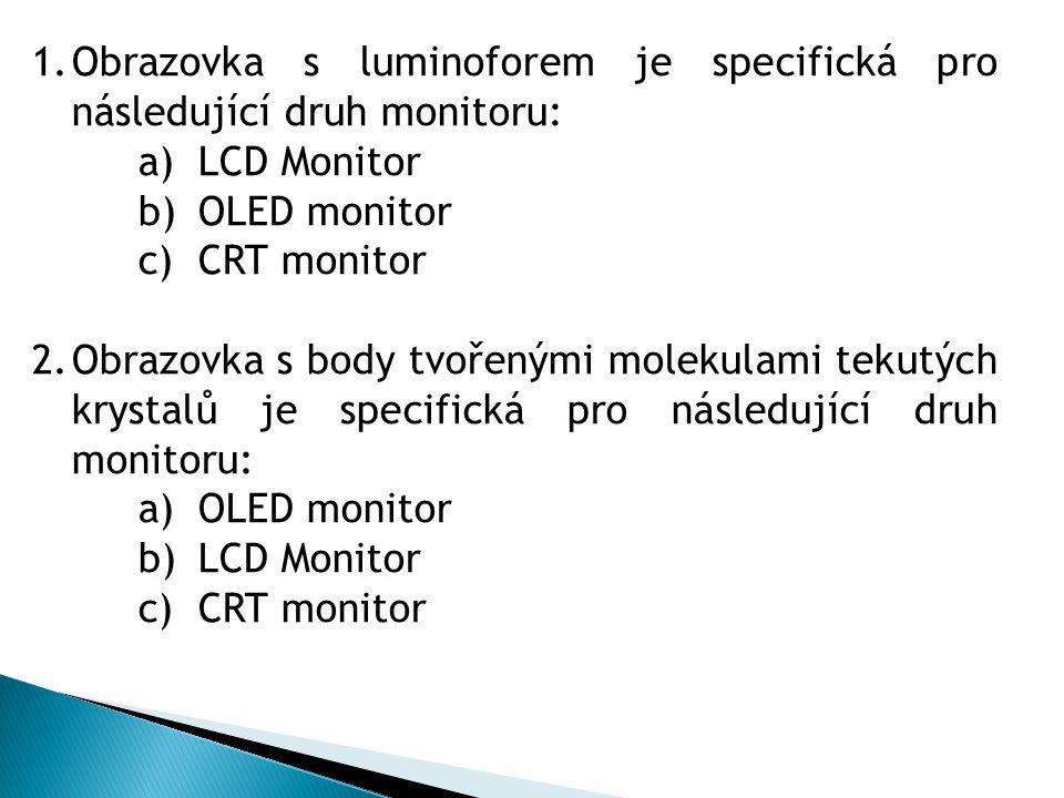 Obrazovka s luminoforem je specifická pro následující druh monitoru: