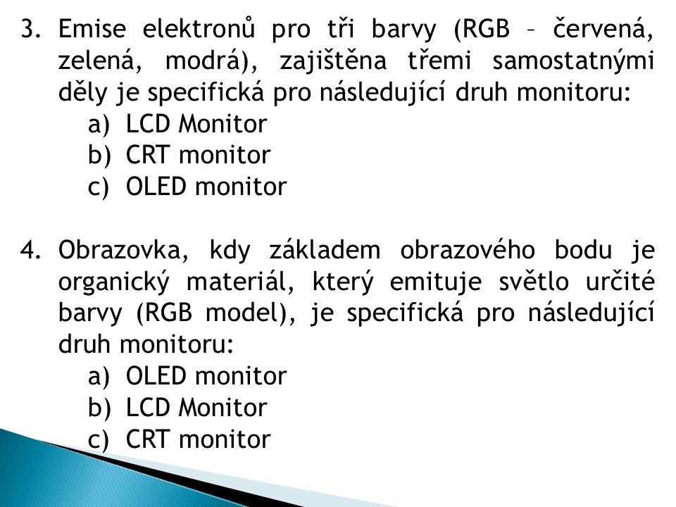 Emise elektronů pro tři barvy (RGB – červená, zelená, modrá), zajištěna třemi samostatnými děly je specifická pro následující druh monitoru: