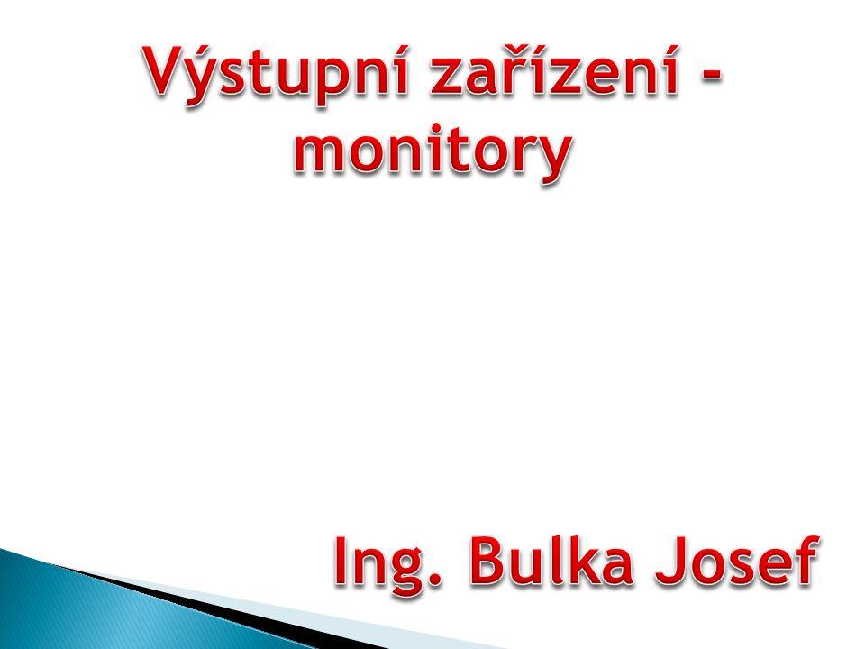 Výstupní zařízení - monitory Ing. Bulka Josef