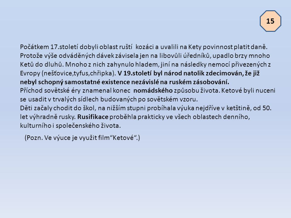 15 Počátkem 17.století dobyli oblast ruští kozáci a uvalili na Kety povinnost platit daně.