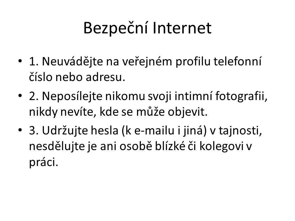 Bezpeční Internet 1. Neuvádějte na veřejném profilu telefonní číslo nebo adresu.