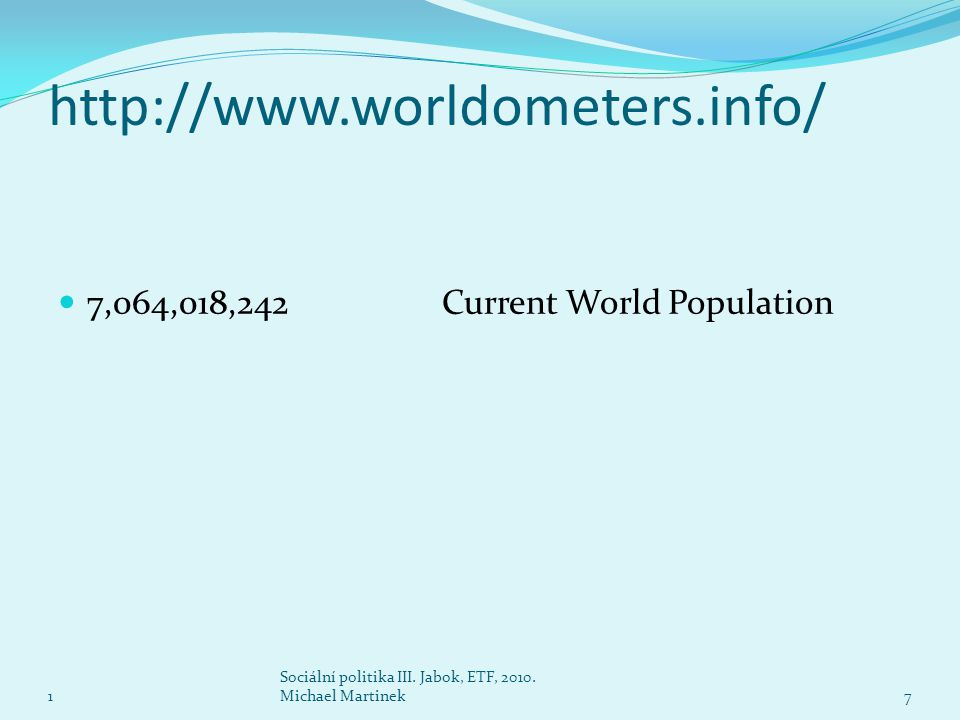 http://www.worldometers.info/ 7,064,018,242 Current World Population