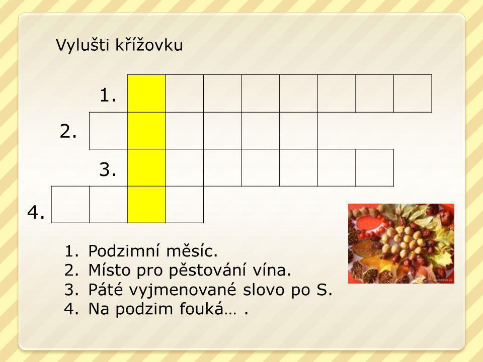 1. 2. 3. 4. Vylušti křížovku Podzimní měsíc. Místo pro pěstování vína.