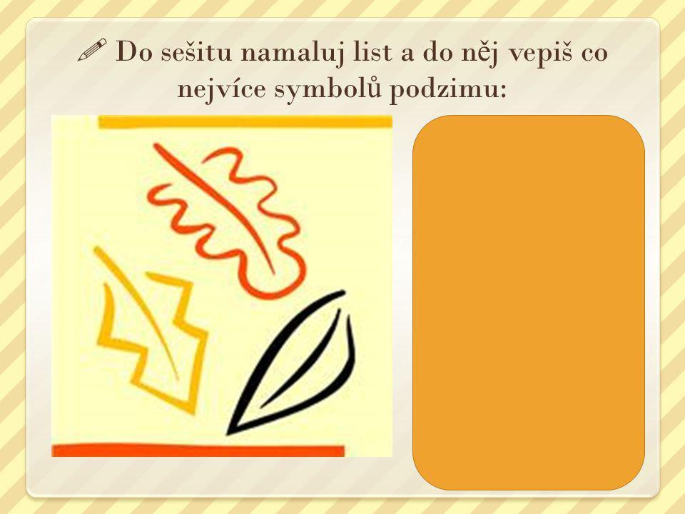  Do sešitu namaluj list a do něj vepiš co nejvíce symbolů podzimu: