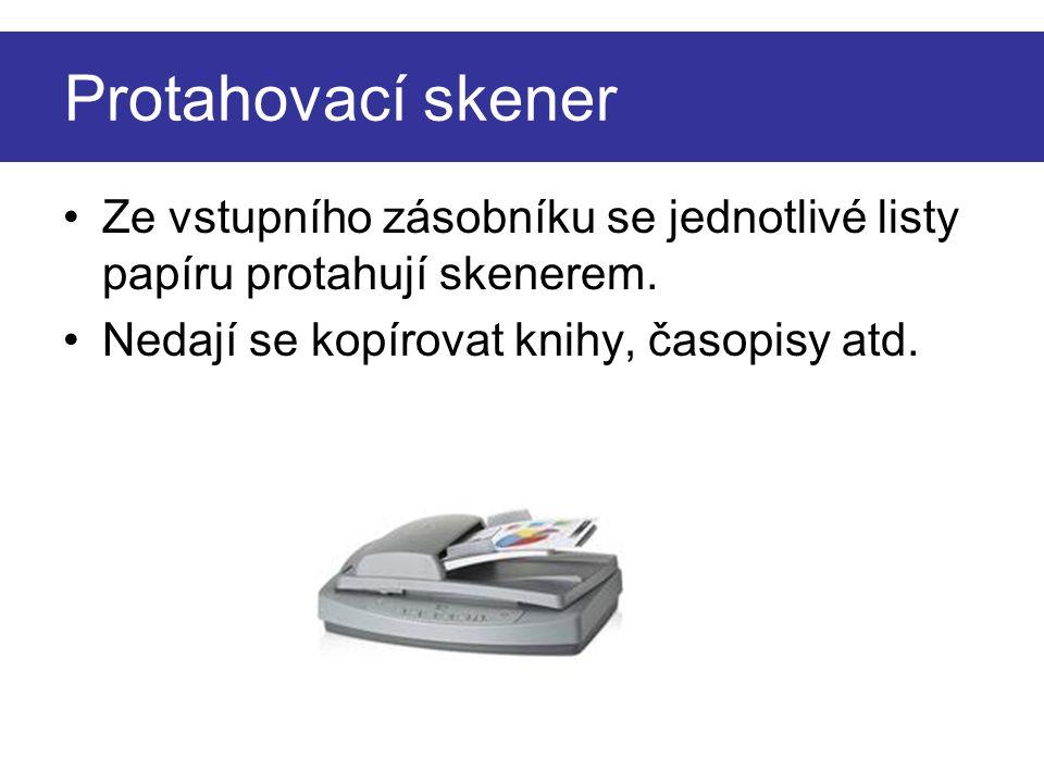 Protahovací skener Ze vstupního zásobníku se jednotlivé listy papíru protahují skenerem.