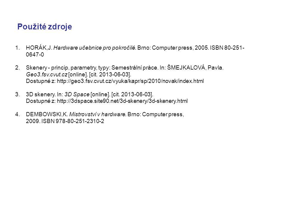 Použité zdroje HORÁK,J. Hardware učebnice pro pokročilé. Brno: Computer press, 2005. ISBN 80-251-0647-0.