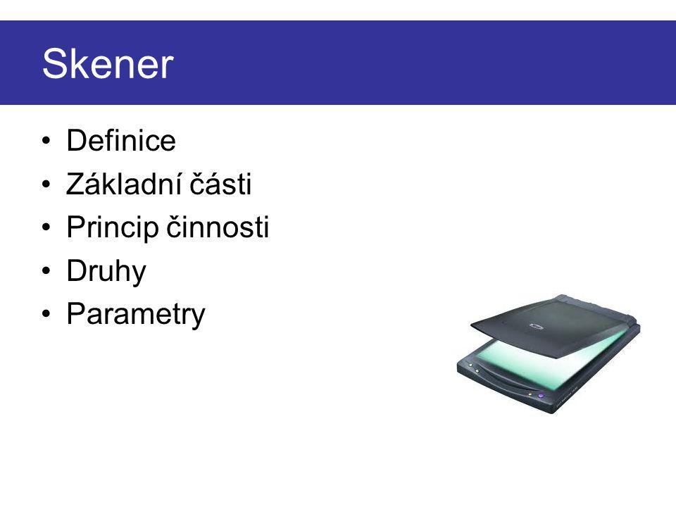 Skener Definice Základní části Princip činnosti Druhy Parametry
