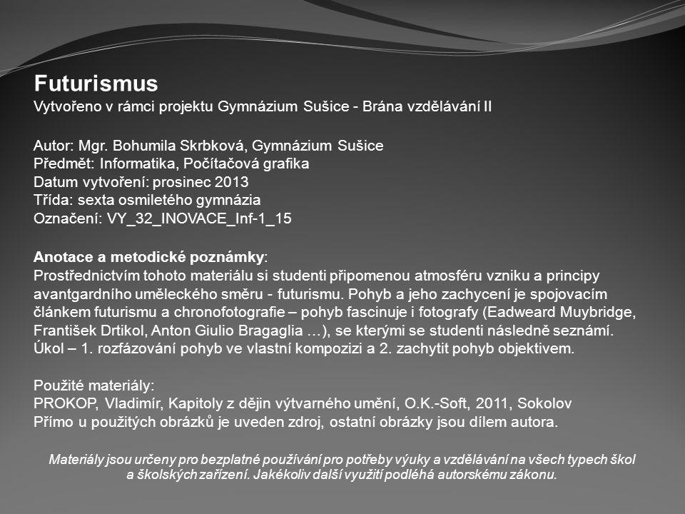 Futurismus Vytvořeno v rámci projektu Gymnázium Sušice - Brána vzdělávání II. Autor: Mgr. Bohumila Skrbková, Gymnázium Sušice.