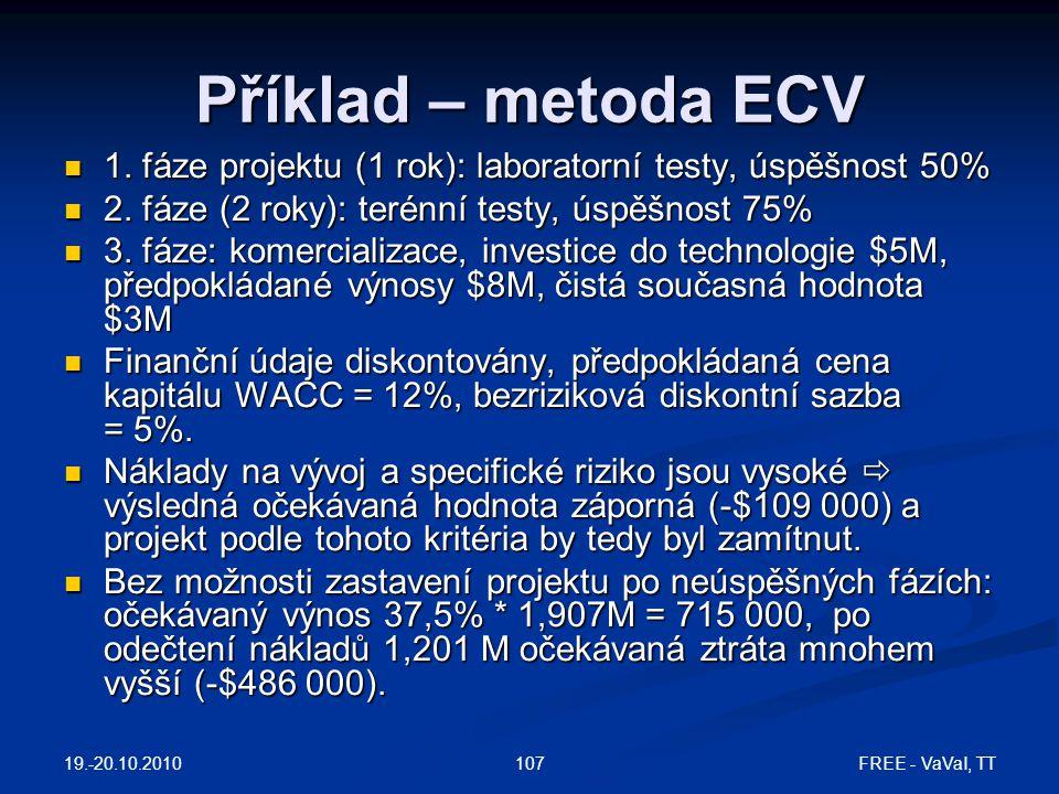 Příklad – metoda ECV 1. fáze projektu (1 rok): laboratorní testy, úspěšnost 50% 2. fáze (2 roky): terénní testy, úspěšnost 75%