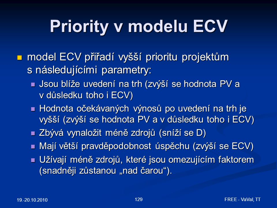 Priority v modelu ECV model ECV přiřadí vyšší prioritu projektům s následujícími parametry: