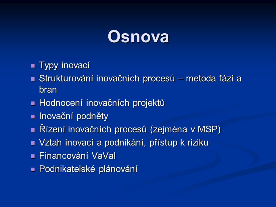 Osnova Typy inovací. Strukturování inovačních procesů – metoda fází a bran. Hodnocení inovačních projektů.