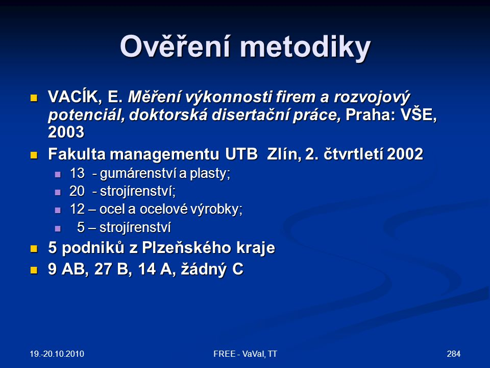 Ověření metodiky VACÍK, E. Měření výkonnosti firem a rozvojový potenciál, doktorská disertační práce, Praha: VŠE, 2003.