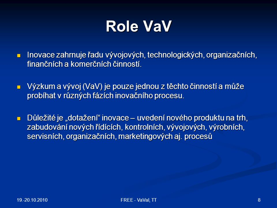 Role VaV Inovace zahrnuje řadu vývojových, technologických, organizačních, finančních a komerčních činností.