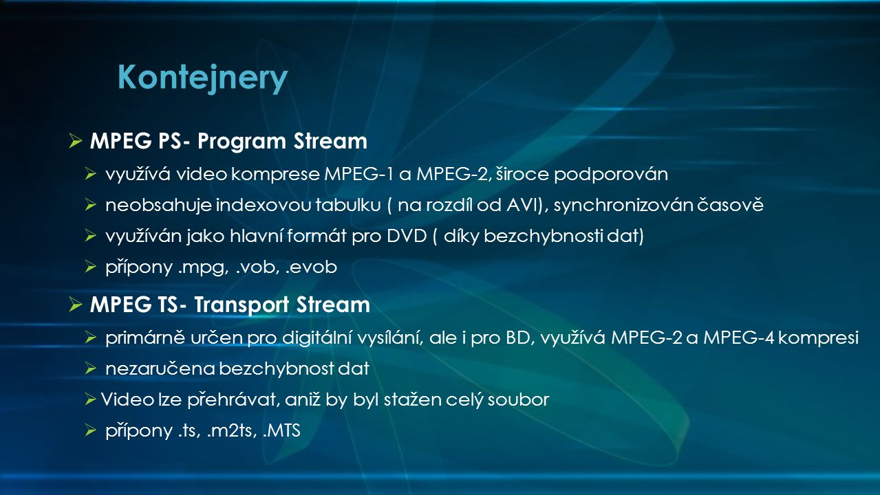 Kontejnery MPEG PS- Program Stream MPEG TS- Transport Stream