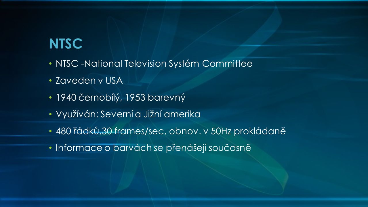NTSC NTSC -National Television Systém Committee Zaveden v USA