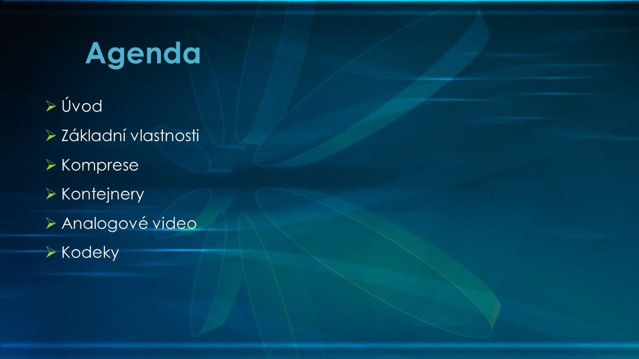Agenda Úvod Základní vlastnosti Komprese Kontejnery Analogové video
