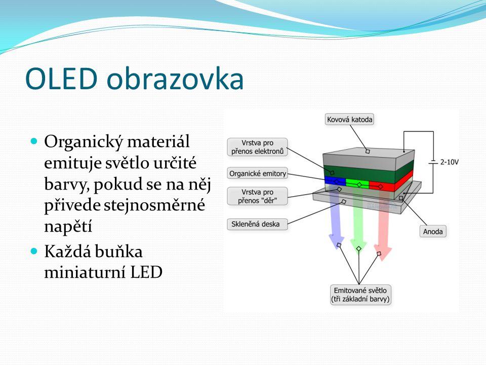 OLED obrazovka Organický materiál emituje světlo určité barvy, pokud se na něj přivede stejnosměrné napětí.