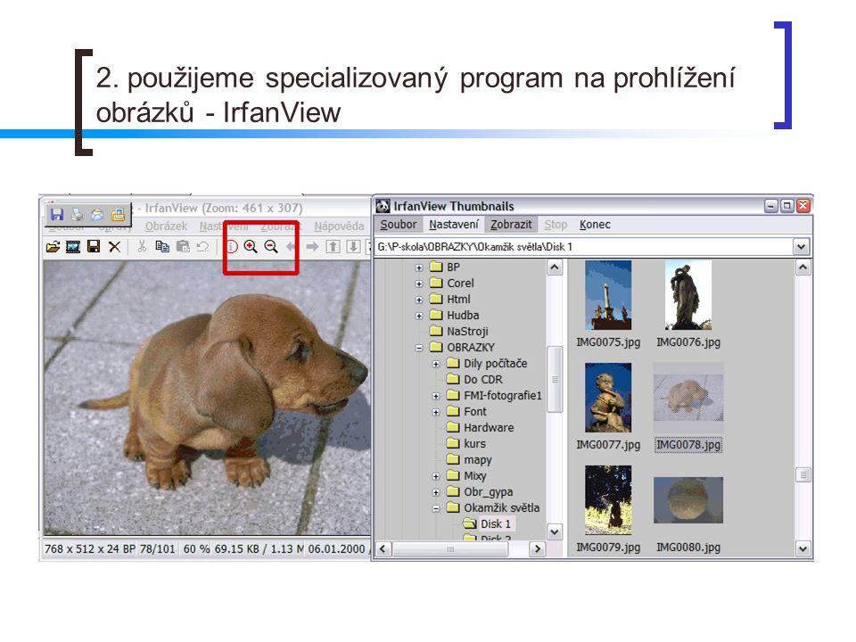 2. použijeme specializovaný program na prohlížení obrázků - IrfanView