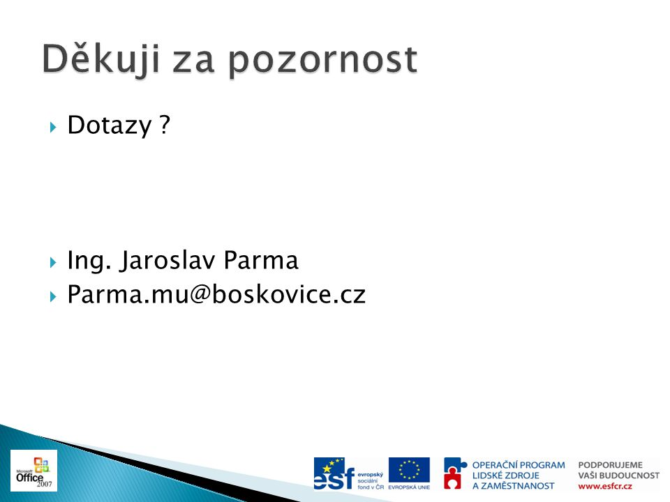 Děkuji za pozornost Dotazy Ing. Jaroslav Parma Parma.mu@boskovice.cz